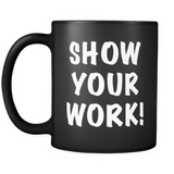 Show Your Work Funny Teacher Black Mug - Teacher Gift