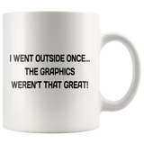 I Went Outside Once... The Graphics Weren't That Great White Mug