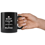 Keep Calm I'm (Almost) A Nurse 11oz Black Mug