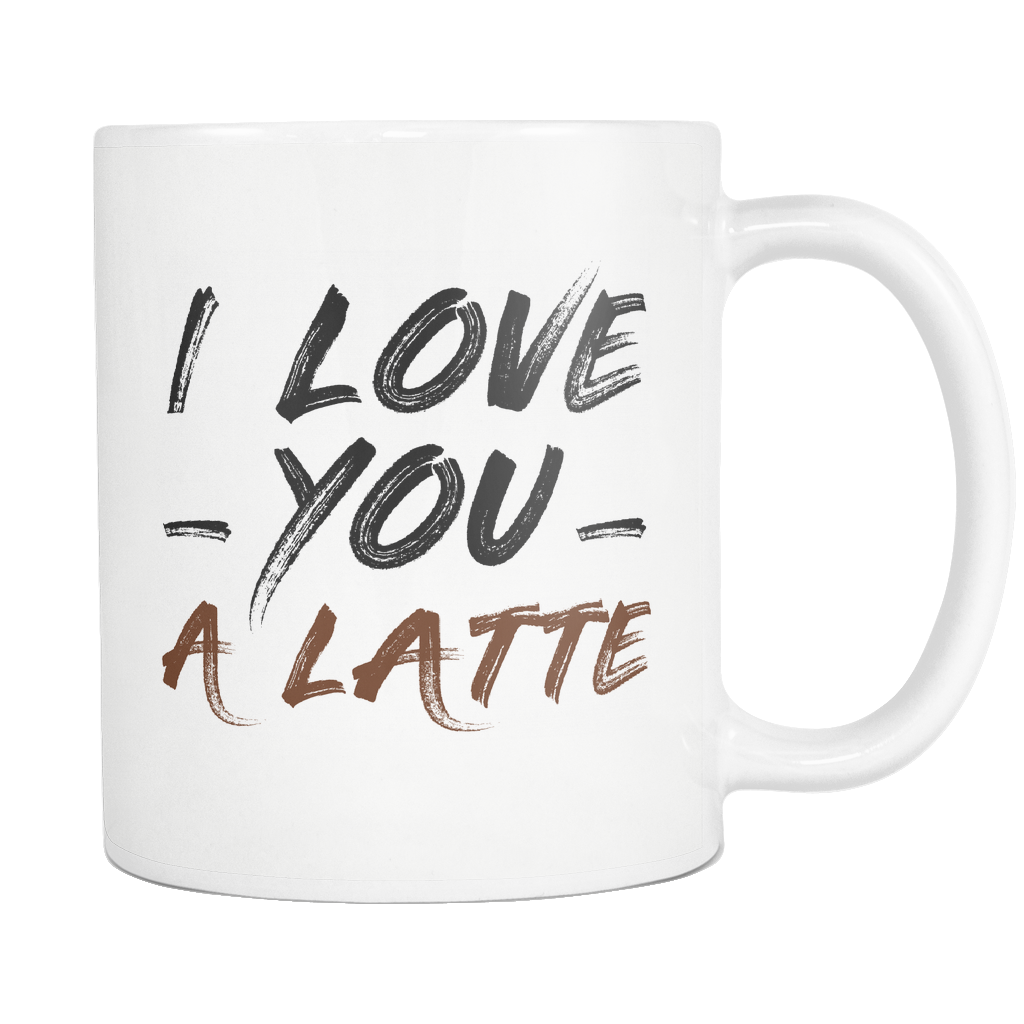 I love You a Latte White Mug