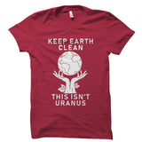 Keep Earth Clean - Funny Environmentalist Shirt