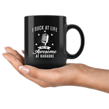 I Suck At Life But I'm Awesome At Karaoke 11oz Black Mug