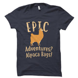Epic Adventures? Alpaca Bags! Shirt