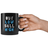 Buy Low Sell High 11oz Black Mug