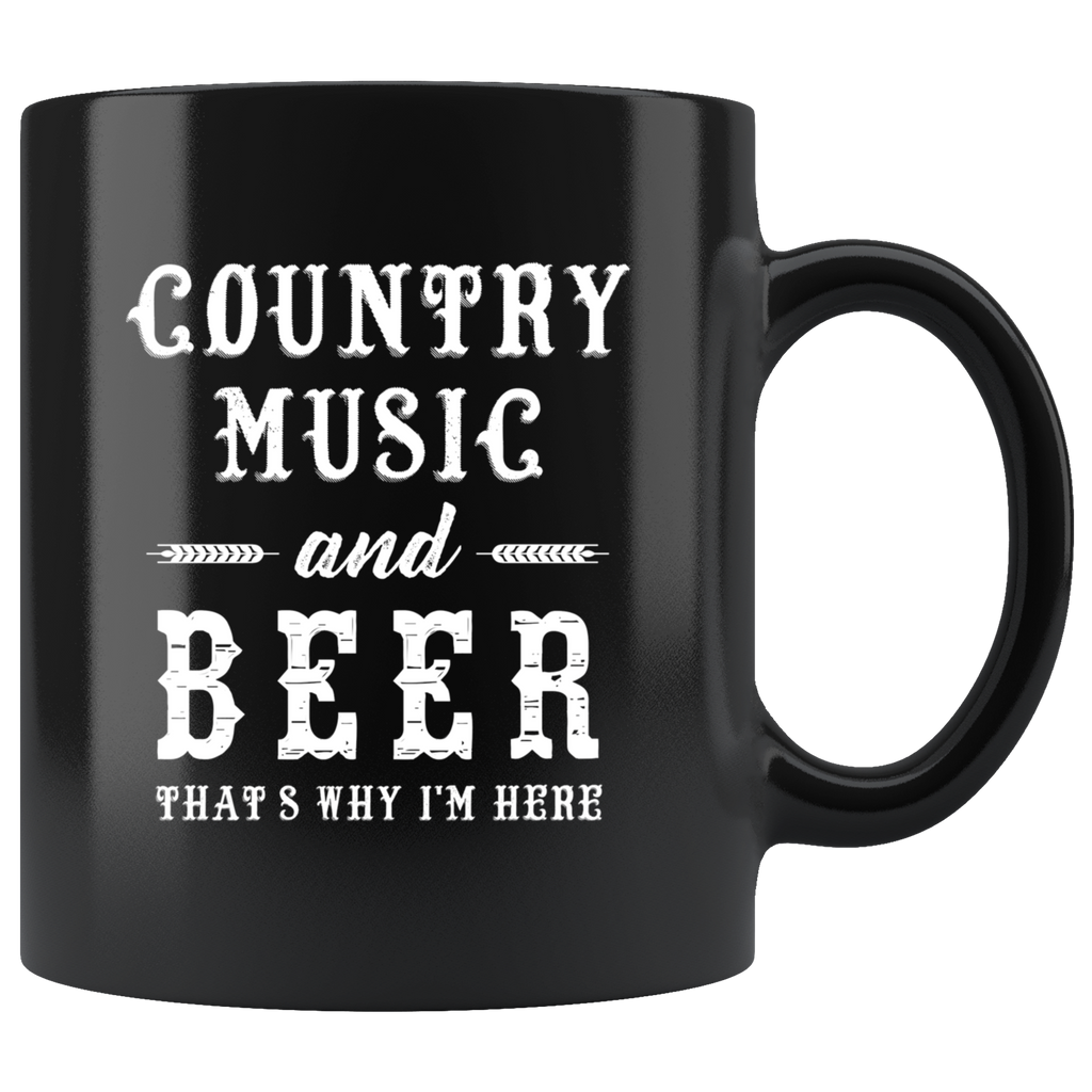 Country Music And Beer That's Why I'm Here 11oz Black Mug