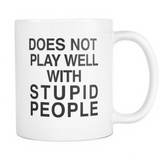 Does Not Play Well With Stupid People Mug