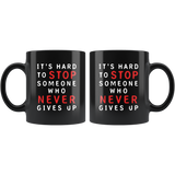 It's Hard To Stop Someone Who Never Gives Up 11oz Black Mug