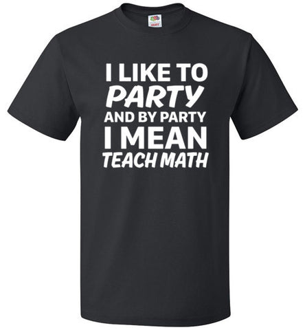 I Like To Party And By Party I Mean Teach Math Shirt - oTZI Shirts - 1
