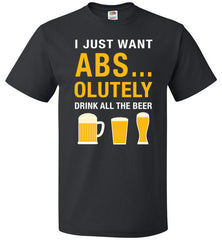 I Just Want Absolutely Drink All The Beer T-Shirt