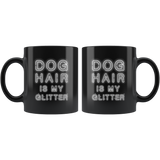 Dog Hair Is My Glitter 11oz Black Mug