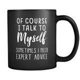 Of Course I Talk To Myself, Sometimes I Need Expert Advice Mug
