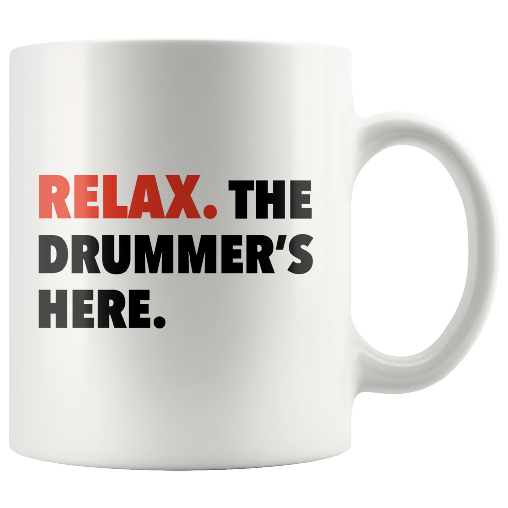 Relax. The Drummer's Here White Mug