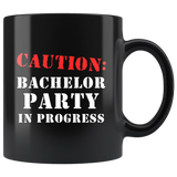 Caution: Bachelor Party In Progress 11oz Black Mug