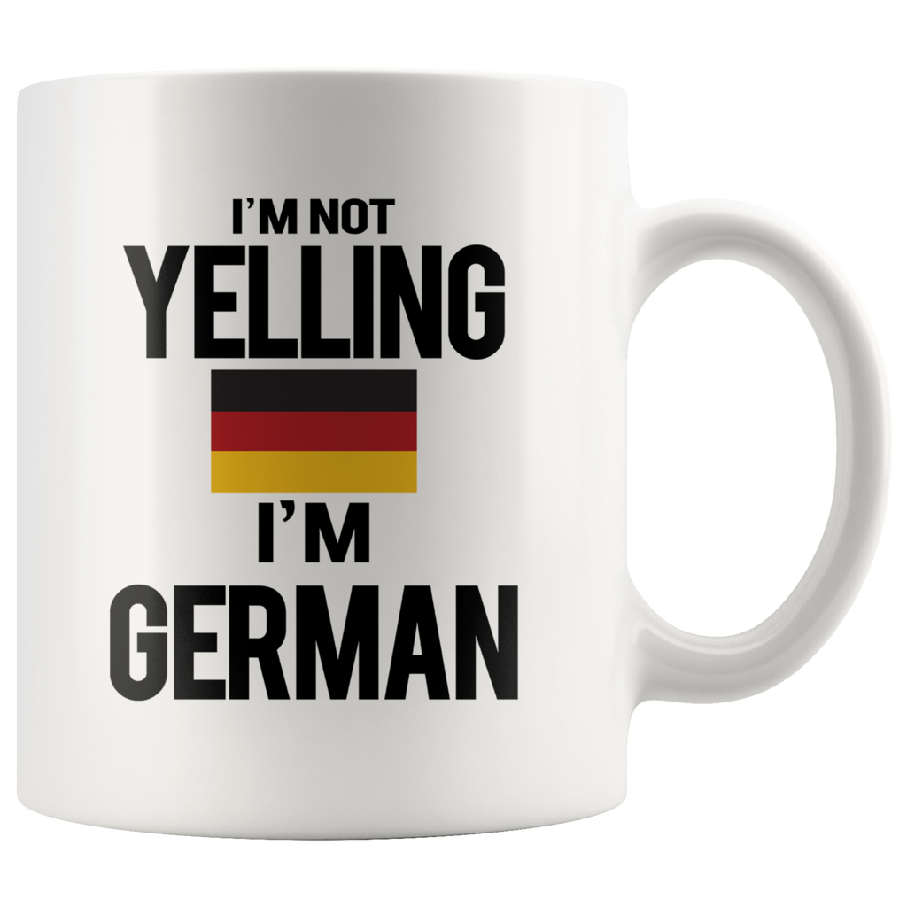 I'm Not Yelling I'm German White Mug
