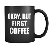 Okay But First Coffee Black Mug