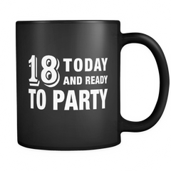 18 Today And Ready To Party Black Mug - Funny 18th Birthday Mug