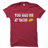 You Had Me At Tacos Shirt Funny Taco Tee