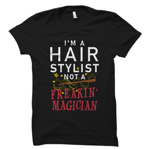 I'm A Hair Stylist Not A Freakin' Magician! - Profession Shirt