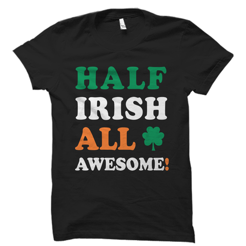 Half Irish All Awesome Shirt