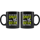 I'm A Big Fan Of Space Both Outer and Personal 11oz Black Mug