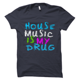 House Music Is My Drug Shirt House Dance Music Tee