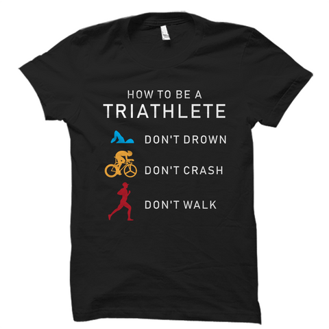 How To Be A Triathlete Shirt