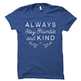 Always Stay Humble And Kind Shirt