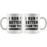 I Run Better Than The Government White Mug