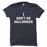 I Don't Do Halloween Shirt