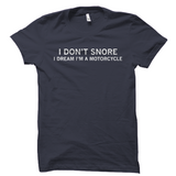 I Don't Snore T-Shirt - I dream I'm A Motorcycle