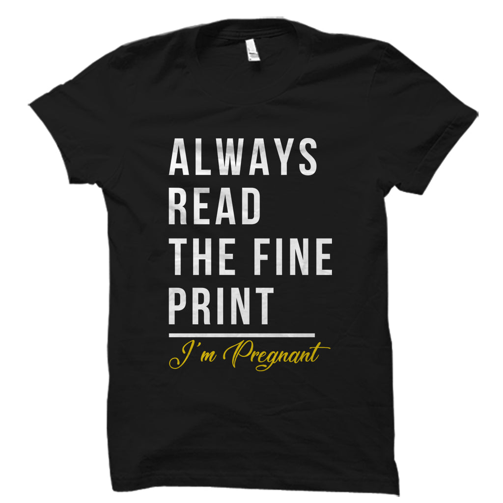Always Read The Fine Print I'm Pregnant Shirt