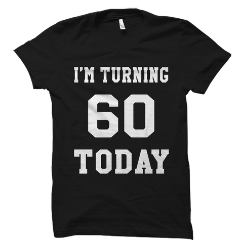 I'm Turning 60 Today Shirt