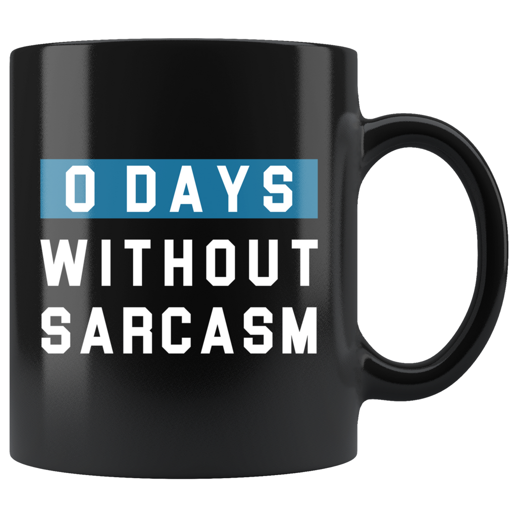 0 Days Without Sarcasm 11oz Black Mug
