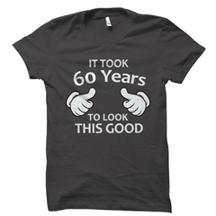 It Took 60 Years To Look This Good Shirt