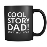 Cool Story Dad Don't Tell It Again Black Mug