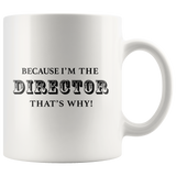 Because I'm The Director That's Why White Mug