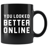 You Looked Better Online 11oz Black Mug