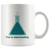 You're Overreacting White Mug
