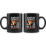 Always Be Yourself Except If You Can Be A Fox Then Always Be A Fox 11oz Black Mug
