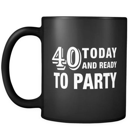 40 Today and Ready to Party Black Mug