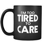 I'm Too Tried to Care Mug in Black