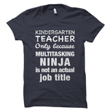 Kindergarten Teacher Shirt Only Because Multitasking Ninja