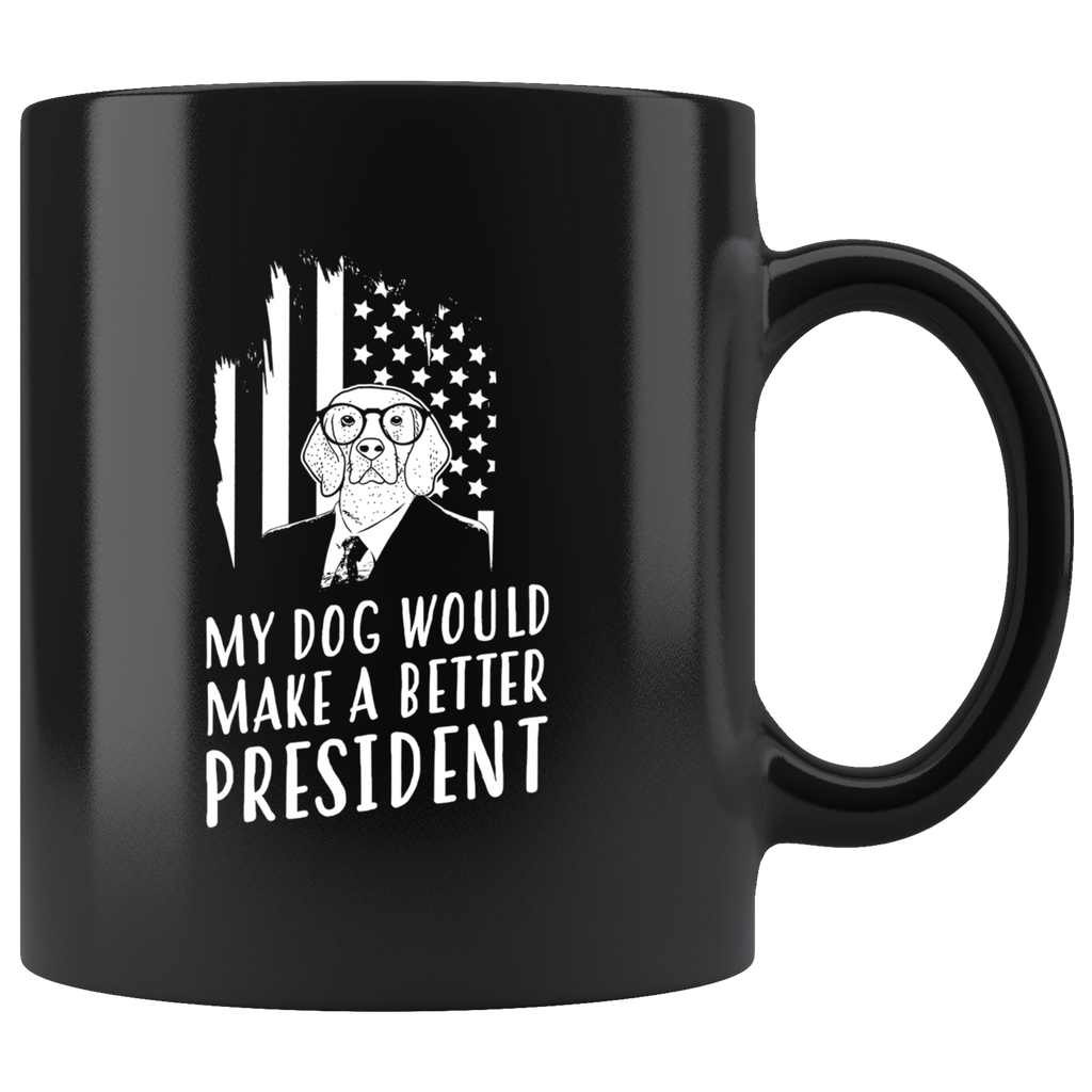 My Dog Would Make A Better President 11oz Anti-Trump Black Coffee Mug