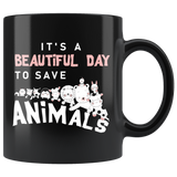 It's A Beautiful Day To Save Animals 11oz Black Mug