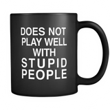Does Not Play Well With Stupid People Black Mug