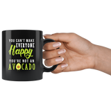 You Can't Make Everyone Happy You're Not An Avocado 11oz Black Mug