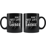 Don't Just Lift Be a Savage 11oz Black Mug