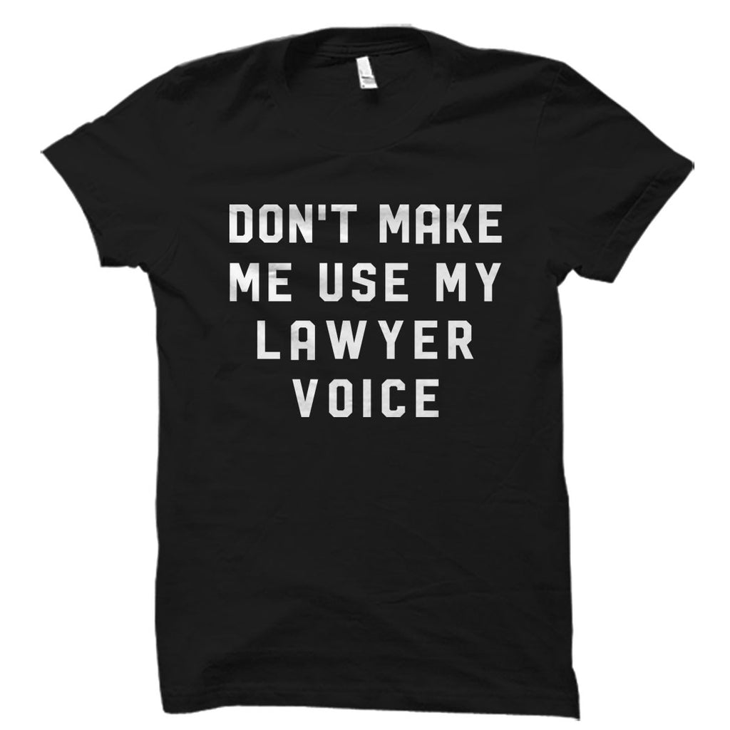 Don't Make Me Use My Lawyer Voice Shirt
