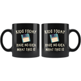 Kids Today Have No Idea What This Is 11oz Black Mug