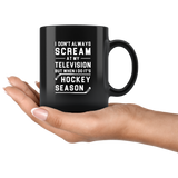 I Don't Always Scream At My Television But When I Do It's Hockey Season 11oz Black Mug